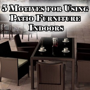 Using Patio Furniture Indoors
